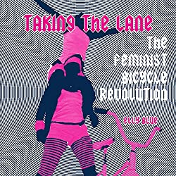 Taking the Lane: The Feminist Bicycle Revolution