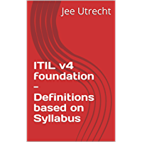 ITIL v4 foundation - Definitions based on Syllabus: Pass your exams with these ITIL definitions (English Edition)