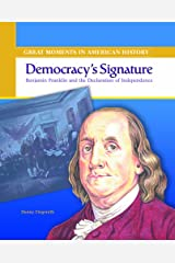 Democracy's Signature: Benjamin Franklin and the Declaration of Independence (Great Moments in American History) Library Binding