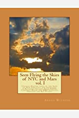 Unusual Photos Taken of the Skies of NYC and Anomalies in Returned Imagery from NASA's Curiosity Rover and MRO Satellite Orbiting the Red Planet (Seen Flying the Skies of NYC Book 1) Kindle Edition