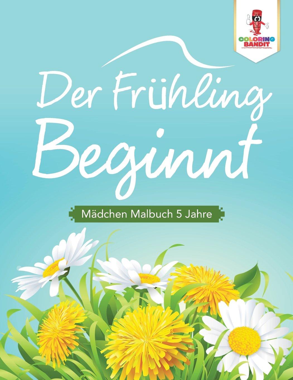 Der Frühling beginnt: Mädchen Malbuch 5 Jahre (German Edition ...