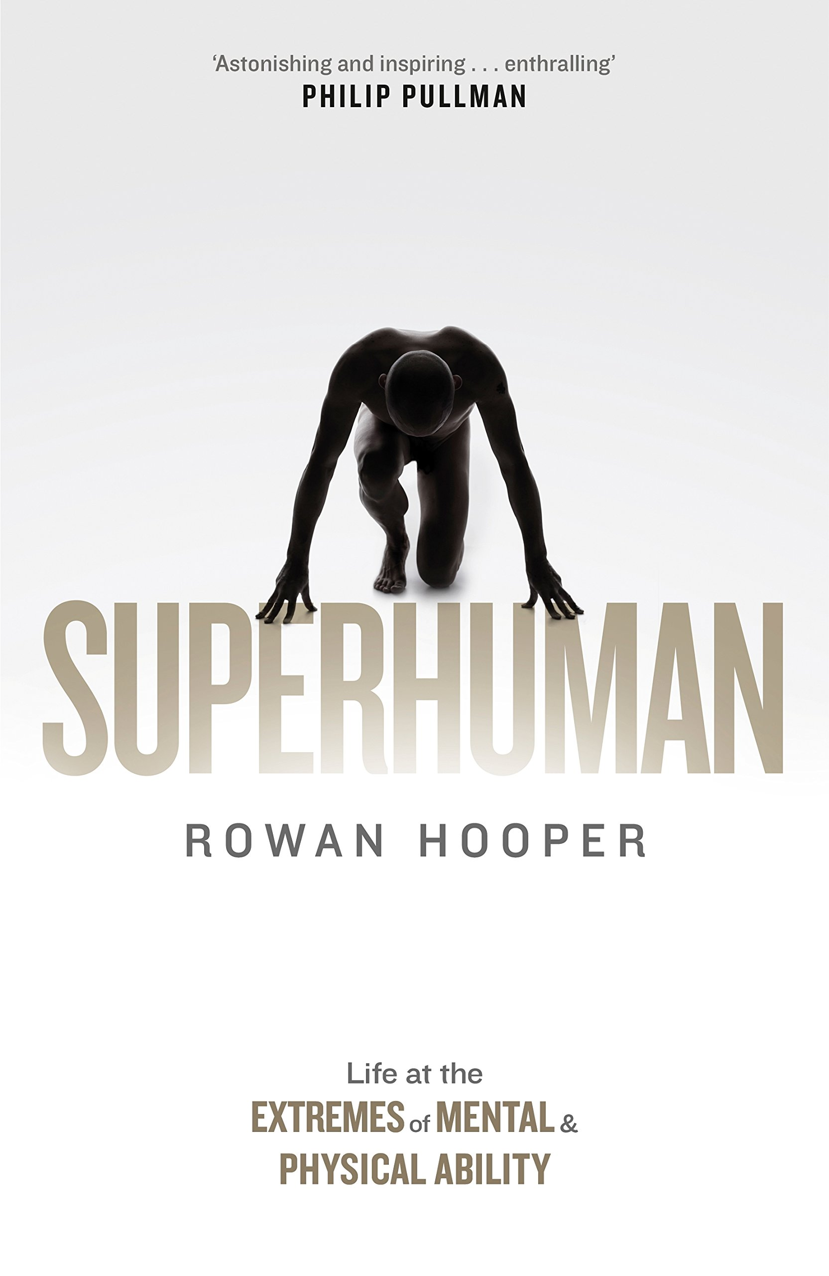 Superhuman: Life at the Extremes of Mental and Physical ...