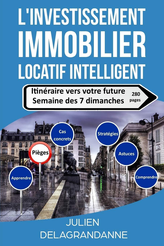 Amazon.fr - L'investissement immobilier locatif intelligent: Itinéraire vers votre future semaine des 7 dimanches - Delagrandanne, Julien - Livres