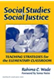 Social Studies for Social Justice: Teaching Strategies for the Elementary Classroom (Teaching for Social Justice Series)