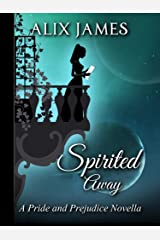 Spirited Away: A Pride and Prejudice Novella (Short and Sassy Series Book 3) Kindle Edition