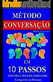 Método Conversação em 10 Passos: Aprenda a Ter essa Habilidade e Conquiste as Pessoas