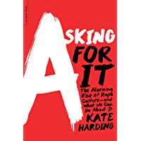 Asking for It: The Alarming Rise of Rape Culture-and What We Can Do about It: The Alarming Rise of Rape Culture-and What We Can Do about It (English Edition)