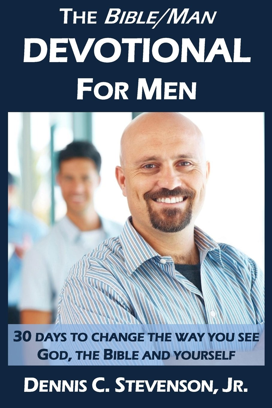 Download The Bible/Man Devotional for Men: 30 Days to change the way you see God, the Bible and yourself pdf