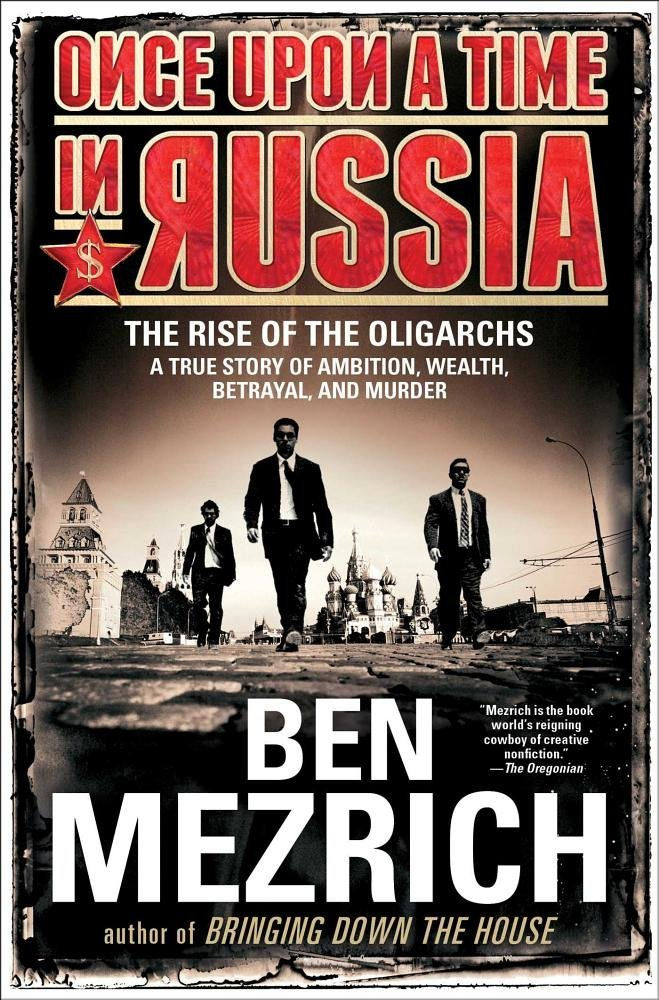 Download Once Upon a Time in Russia: The Rise of the Oligarchs―A True Story of Ambition, Wealth, Betrayal, and Murder pdf epub