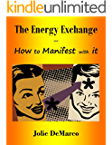 The Energy Exchange & How to Manifest with it