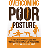 Overcoming Poor Posture: A Systematic Approach to Refining Your Posture for Health and Performance