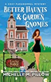 Better Haunts and Garden Gnomes: A Cozy Paranormal Mystery - A Happily Everlasting World Novel