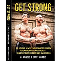 Get Strong: The Ultimate 16-Week Transformation Program For gaining Muscle And Strength -- Using the Power of Progressive Calisthenics