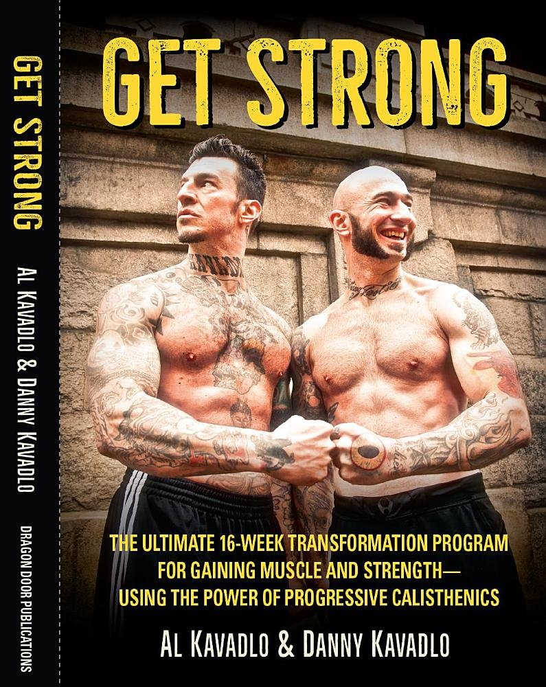 Get Strong: The Ultimate 16-Week Transformation Program For gaining Muscle And StrengthaUsing The Power Of Progressive Calisthenics