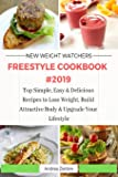 New  Weight Watchers  Freestyle Cookbook #2019: Top Simple, Easy & Delicious Recipes to Lose Weight, Build Attractive Body & Upgrade Your Lifestyle