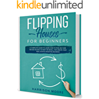 Flipping Houses for Beginners: A Complete Guide to Learn How to Find, Buy and Rehab Houses to Rent or Resell, for Create…