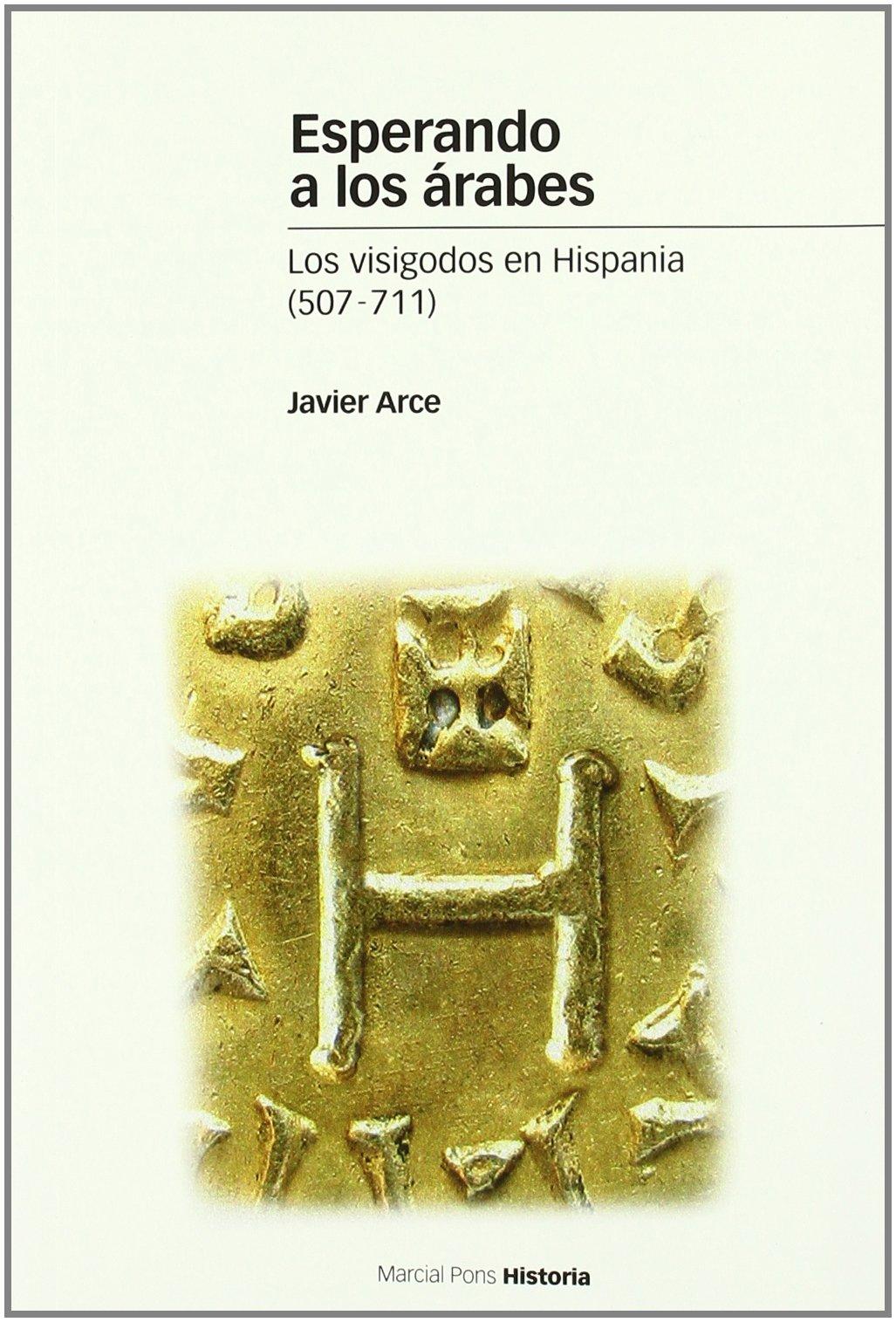 ESPERANDO A LOS ÁRABES: Los visigodos en Hispania 507-711 : 86 Estudios: Amazon.es: Arce, Javier: Libros