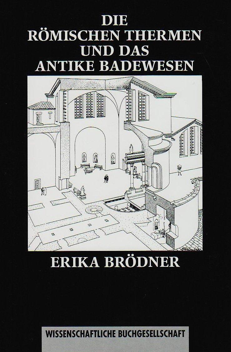Die römischen Thermen und das antike Badewesen. Eine kulturhistorische Betrachtung