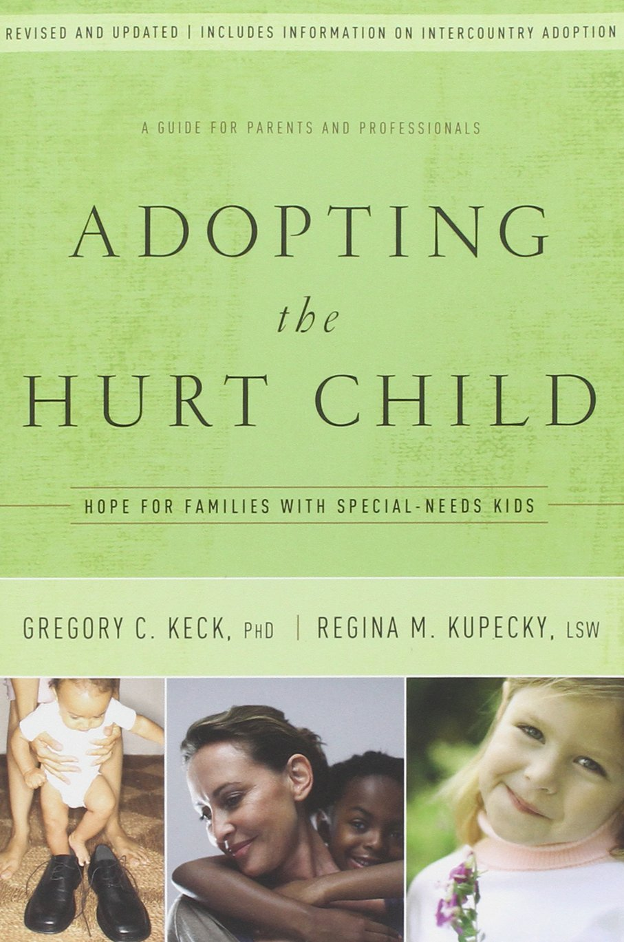 Adopting The Hurt Child: Hope For Families With Specialneeds Kids  A  Guide For Parents And Professionals: Gregory Keck, Regina Kupecky:  9781600062896:
