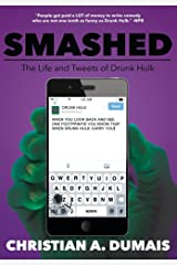Smashed: The Life and Tweets of Drunk Hulk Kindle Edition