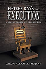 Fifteen Days to an Execution: A Second Chance at Eternal Life Paperback