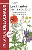 Les plantes par la couleur : Fleurs, graminées, arbres et arbustes (Guide Delachaux)