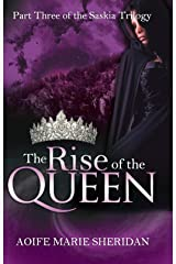 The Rise of the Queen (Part three of the Saskia Trilogy) Kindle Edition