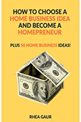 How to Choose a Home Business Idea and Become a Homepreneur: Plus 50 Home Business Ideas! (Work From Home Book 2) Kindle Edition