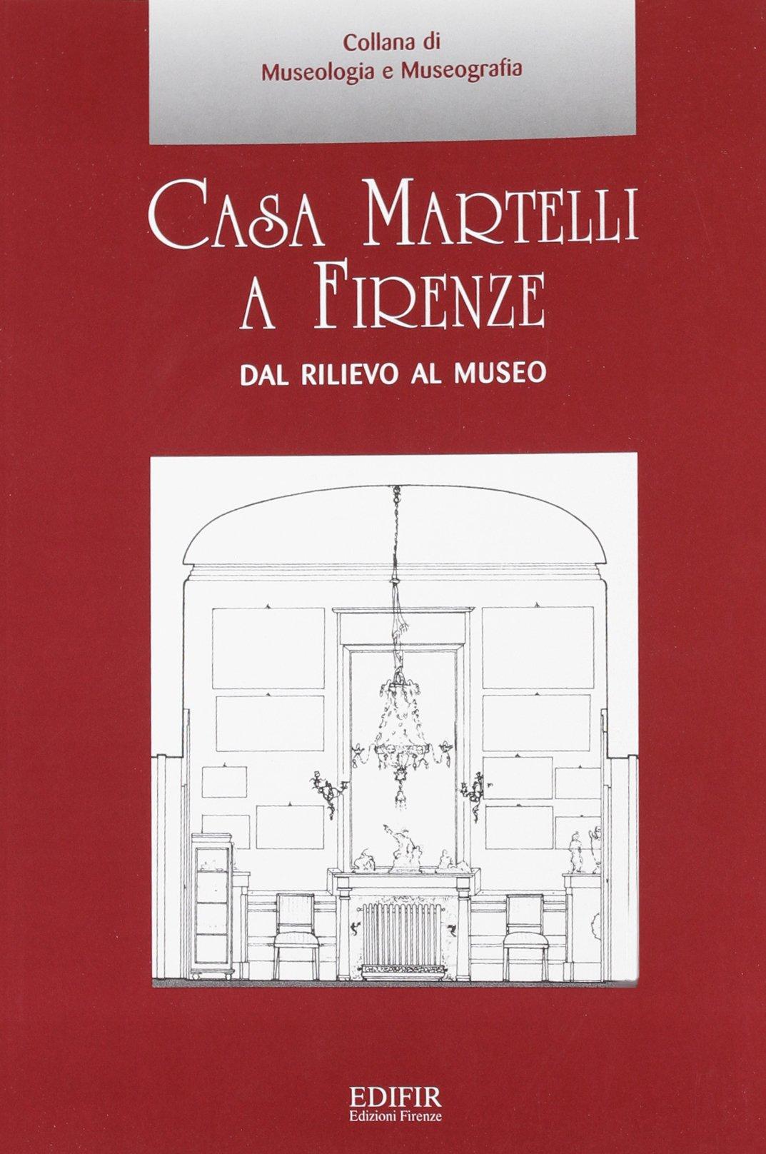 Download Casa Martelli a Firenze: Dal Rilievo Al Museo (Italian Edition) pdf epub