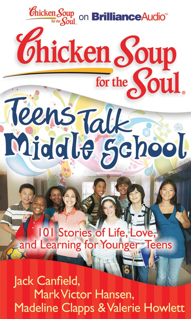 Download Chicken Soup for the Soul: Teens Talk Middle School: 101 Stories of Life, Love, and Learning for Younger Teens ebook