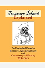 Treasure Island Explained: The Complete and Unabridged Classic by Robert Lewis Stevenson with Notes and Explanations by TS Rhodes
