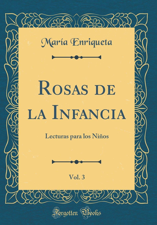 Rosas de la Infancia, Vol. 3: Lecturas para los Niños (Classic Reprint) (Spanish Edition) pdf epub