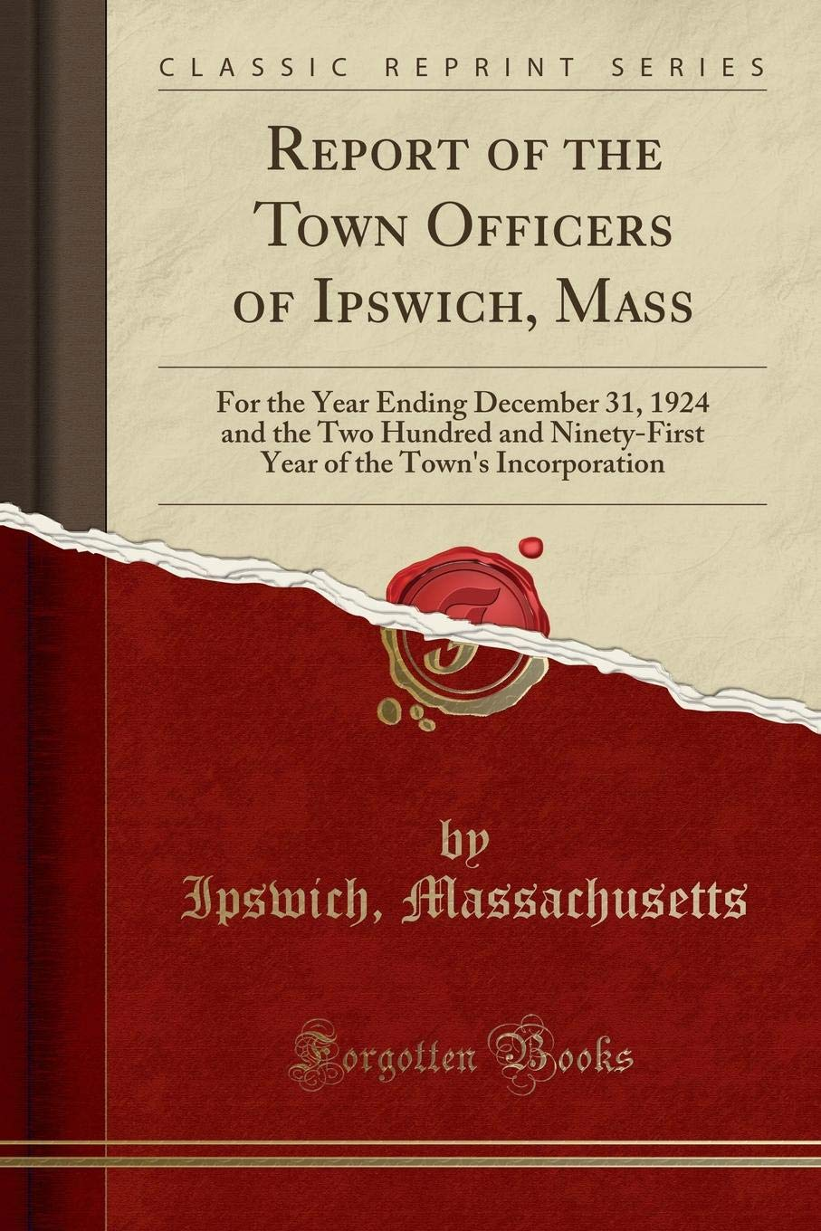 Read Online Report of the Town Officers of Ipswich, Mass: For the Year Ending December 31, 1924 and the Two Hundred and Ninety-First Year of the Town's Incorporation (Classic Reprint) pdf epub