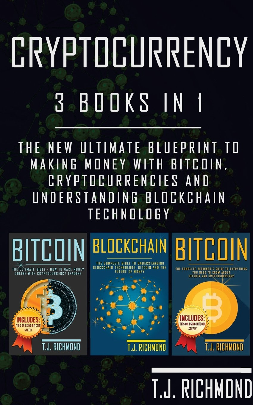 Cryptocurrency 3 books in 1 the new ultimate blueprint to making cryptocurrency 3 books in 1 the new ultimate blueprint to making money with bitcoin cryptocurrencies and understanding blockchain technology tj malvernweather Choice Image