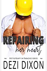 Repairing her Heart (Hot & Heavy In Paradise Book 7) Kindle Edition