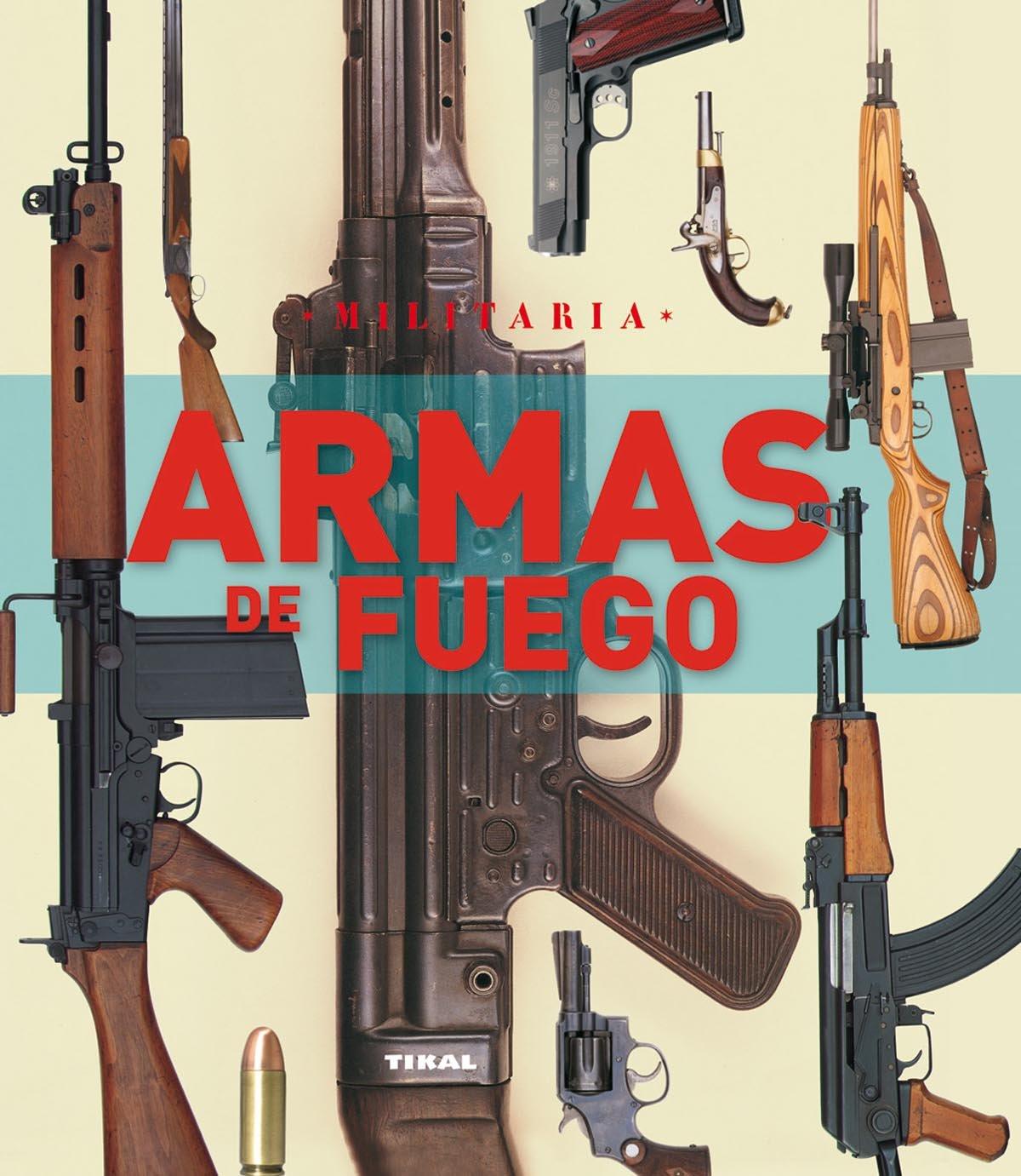 Armas de fuego (Militaria) Tapa blanda – 27 may 2011 Aa.Vv. TIKAL 849928065X 1867432