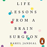 Life Lessons from a Brain Surgeon: The New Stories and Science of the Mind