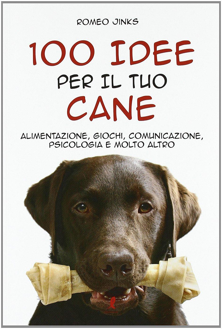 100 Idee Per Il Tuo Cane. Alimentazione, Giochi, Comunicazione, Psicologia e Molto Altro Copertina flessibile – 1 set 2011 Jinks Romeo Liberamente 886311255X Animali domestici: cani