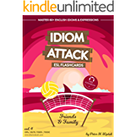 Image for Idiom Attack 1: Friends & Family – ESL Flashcards for Everyday Living vol. 4: ~ Settling In for the Long Haul... Master 60+ English Idioms & Expressions ... TOEFL, TOEFL (Idiom Attack: ESL Flashcards)
