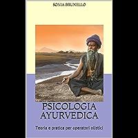PSICOLOGIA AYURVEDICA : Teoria e pratica per operatori olistici (Italian Edition)