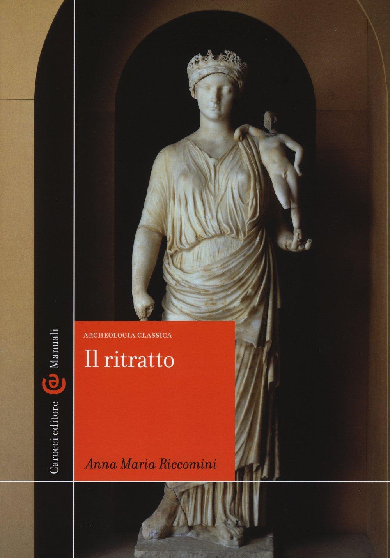 Il ritratto. Archeologia classica. Ediz. illustrata Copertina flessibile – 24 set 2015 Anna M. Riccomini Carocci 8843074849 Mondo Antico