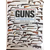 The Illustrated Directory of Guns: A Collector's Guide to Over 2,000 Military, Sporting and Antique Firearms