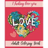 I Fucking love you : Adult Coloring Book: valentine's day Stress Relief Coloring Book and Relaxation Funny I Love You book gi
