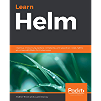 Learn Helm: Improve productivity, reduce complexity, and speed up cloud-native adoption with Helm for Kubernetes…