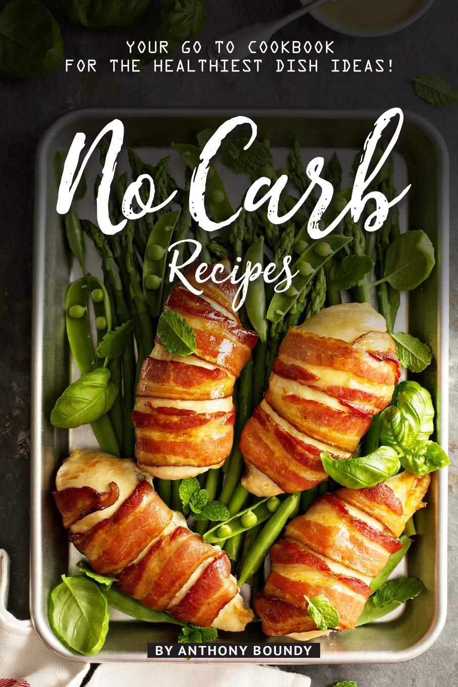 No Carb Recipes Your Go To Cookbook For The Healthiest Dish Ideas