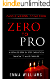 candle making ; going from zero to pro.: a detailed step by step expositon on how to make candles