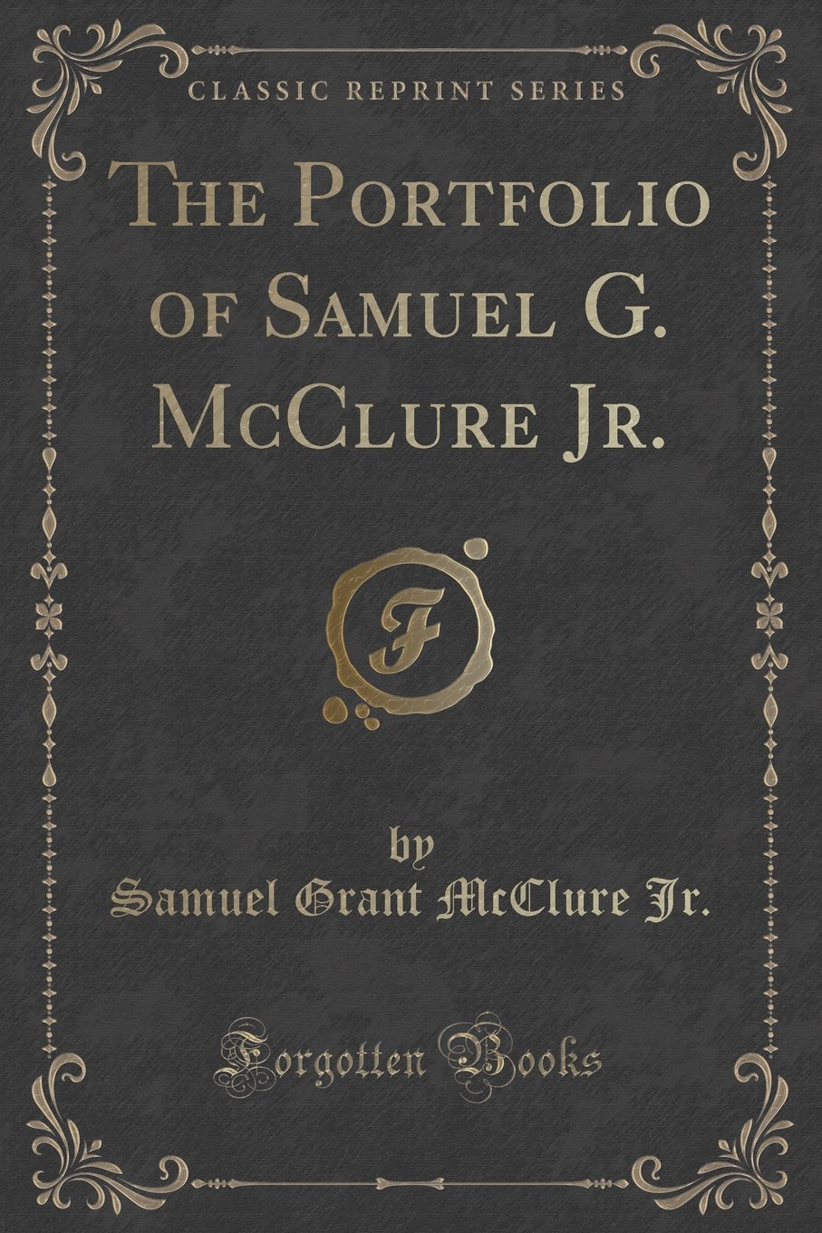The Portfolio of Samuel G. McClure Jr. (Classic Reprint): Samuel Grant  McClure Jr.: 9781333376659: Amazon.com: Books