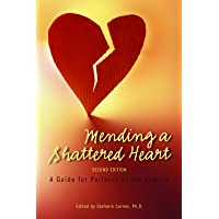Mending a Shattered Heart: A Guide for Partners of Sex Addicts