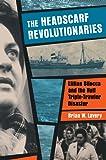 The Headscarf Revolutionaries: Lillian Bilocca and the Hull Triple-Trawler Disaster