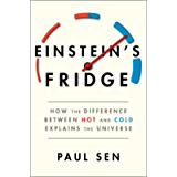 Einstein's Fridge: How the Difference Between Hot and Cold Explains the Universe